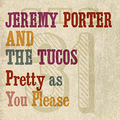 Jeremy Porter and The Tucos -Pretty As You Please