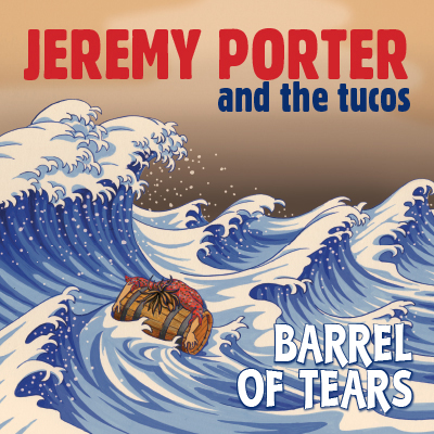 Jeremy Porter and The Tucos -Barrel of Tears