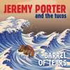 Jeremy Porter and The Tucos - Barrel of Tears