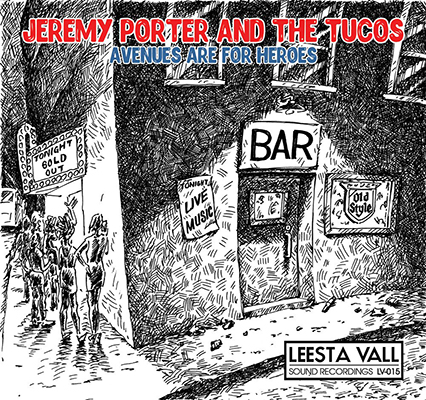 Jeremy Porter and The Tucos -Avenues Are For Heroes