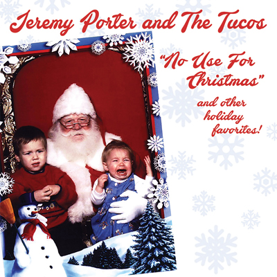 """Jeremy Porter and The Tucos -""""No Use For Christmas"""" and Other Holiday Favorites"""