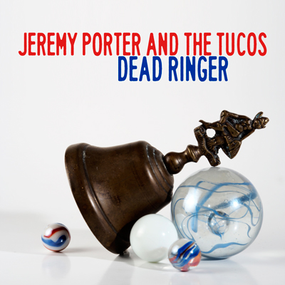Jeremy Porter and The Tucos -Dead Ringer b/w Hummingbird Heartbeat